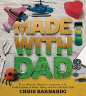 Made with Dad: From Wizards Wands to Japanese Dolls, Craft Projects to Build, Make, and Do with Your Kids
