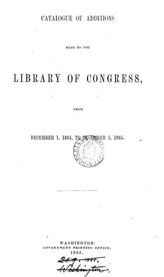 catalogue of additions made to the library of congress  from dec  1  1864  to dec  1  1865 PDF