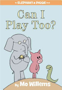 Can I Play Too   An Elephant and Piggie Book  Book