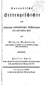 Europaeische sittengeschichte vom ursprunge volksthuemlicher gestaltungen bis auf unsere zeit: Band 2