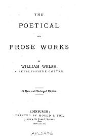 The Poetical and Prose Works of William Welsh