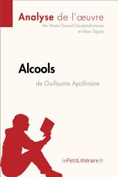 Alcools de Guillaume Apollinaire (Analyse de l'oeuvre): Résumé complet et analyse détaillée de l'oeuvre