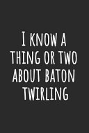 I Know A Thing Or Two About Baton Twirling
