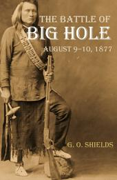 The Battle of the Big Hole: A History of General Gibbon's Engagement with Nez Percés Indians in the Big Hole Valley, Montana, August 9th, 1877