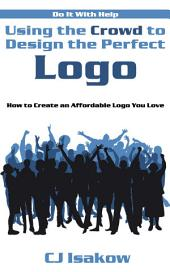 Using the Crowd to Design the Perfect Logo: How to Create an Affordable Logo You Love