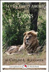 14 Fun Facts About Lions: A 15-Minute Book