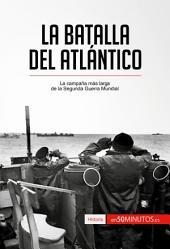 La batalla del Atlántico: La campaña más larga de la Segunda Guerra Mundial