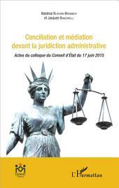 Conciliation et médiation devant la juridiction administrative: Actes du colloque du Conseil d'Etat du 17 juin 2015