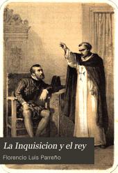 La Inquisicion y el rey: novela histórica