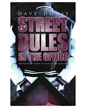 Street Rules in the Office   The Beginners Guide to Focus in the Music Biz PDF