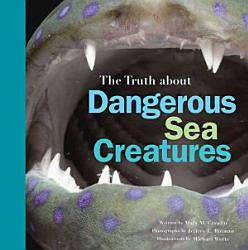 The Truth About Dangerous Sea Creatures Book PDF