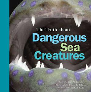 The Truth About Dangerous Sea Creatures Book
