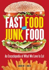 Fast Food and Junk Food: An Encyclopedia of What We Love to Eat [2 volumes]: An Encyclopedia of What We Love to Eat