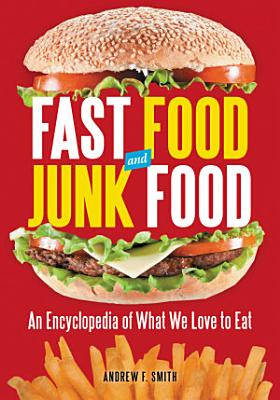 Fast Food and Junk Food  An Encyclopedia of What We Love to Eat  2 volumes  PDF