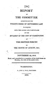Report of the Committee Appointed on the Twenty-third of September Last to Inquire Into the Causes and Particulars of the Invasion of the City of Washington by the British Forces in the Month of August 1814