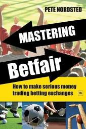 Mastering Betfair: How to make serious money trading betting exchanges