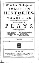 Comedies, Histories, and Tragedies. Published According to the True Original Copies. Unto which is Added, Seven Plays, Never Before Printed in Folio. The 4. Edition