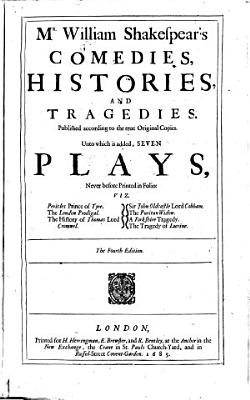 Comedies  Histories  and Tragedies  Published According to the True Original Copies  Unto which is Added  Seven Plays  Never Before Printed in Folio  The 4  Edition PDF