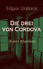 Die drei von Cordova (Krimi-Klassiker) - Vollständige deutsche Ausgabe: Detektivroman des berühmten Krimiautors