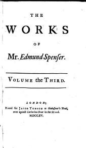 The Works of Mr. Edmund Spenser: In Six Volumes : with a Glossary Explaining the Old and Obscure Words, Volume 3