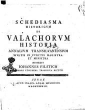 Schediasma historicum De valachorum historia annalium transilvanensium multis in punctis magistra et ministra disserit Iohannes Filstich ..