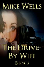The Drive-By Wife, Book 3 (Book 1 Free!): A Story of Blackmail and Deceit