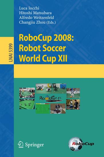 RoboCup 2008  Robot Soccer World Cup XII PDF