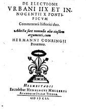 De Electione Urbani IIX Et Innocentii X Pontificum Commentarii historici duo: Adjecta sunt nonnulla alia ejusdem argumenti, cum Hermanni Conringii Prooemio