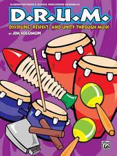 D.R.U.M.: Discipline, Respect, and Unity Through Music: Discipline, Respect and Unity Through Music
