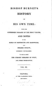 Bishop Burnet's History of His Own Time: With the Suppressed Passages of the First Volume, and Notes by the Earls of Dartmouth and Hardwicke, and Speaker Onslow, Hitherto Unpublished, to which are Added the Cursory Remarks of Swift. And Other Observations, Volume 3