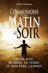 Communions du matin et du soir: S'unir avec sa Mère, la terre, et son Père, l'esprit