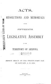 Acts, Resolutions and Memorials of the Fifteenth Legislative Assembly of the Territory of Arizona: Session Begun on the Twenty-first Day of January, A.D. 1889