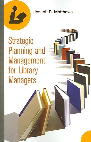 Strategic Planning and Management for Library Managers PDF