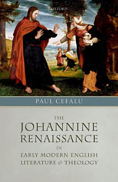 The Johannine Renaissance in Early Modern English Literature and Theology PDF