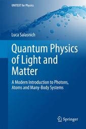 Quantum Physics of Light and Matter: A Modern Introduction to Photons, Atoms and Many-Body Systems