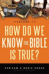 How Do We Know the Bible is True: Volume 1