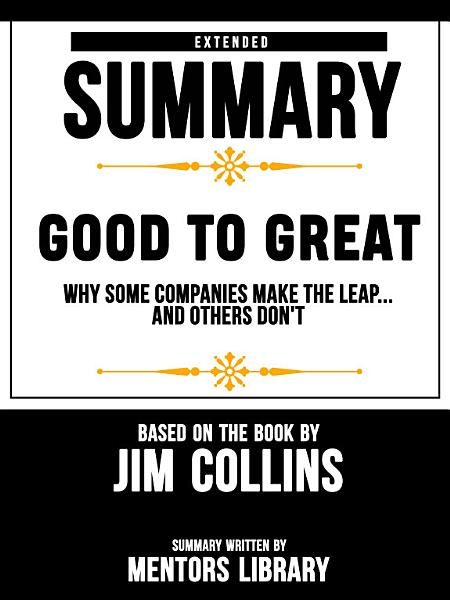 Jim Collins Good To Great Why Some Companies Make The Leap And Others Dont Summary