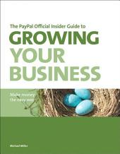 The PayPal Official Insider Guide to Growing Your Business: Make money the easy way
