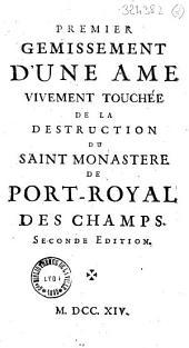 Premier [-quatrième] gémissement d'une âme vivement touchée de la destruction du saint monastère de Port-Royal des Champs. Seconde édition