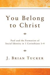 You Belong to Christ: Paul and the Formation of Social Identity in 1 Corinthians 1-4
