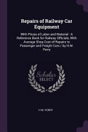 Repairs of Railway Car Equipment: With Prices of Labor and Material: A Reference Book for Railway Officials, with Average Shop Cost of Repairs to Pass