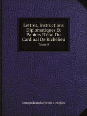 Lettres, Instructions Diplomatiques Et Papiers D'?tat Du Cardinal De Richelieu