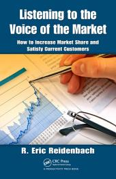 Listening to the Voice of the Market: How to Increase Market Share and Satisfy Current Customers