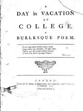 A Day in Vacation at College. A Burlesque Poem