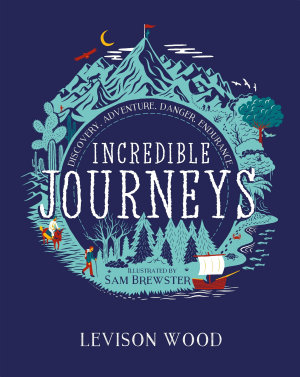 Incredible Journeys: Discovery, Adventure, Danger, Endurance