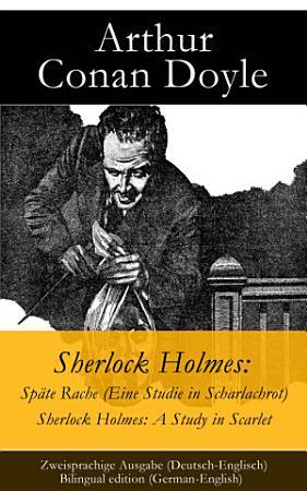Sherlock Holmes  Sp  te Rache  Eine Studie in Scharlachrot    Sherlock Holmes  A Study in Scarlet   Zweisprachige Ausgabe  Deutsch Englisch    Bilingual edition  German English  PDF