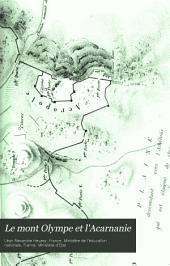 Le mont Olympe et l'Acarnanie: exploration de ces deux régions, avec l'étude de leurs antiquités, de leurs populations anciennes et modernes, de leur géographie et de leur histoire