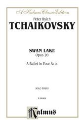 Swan Lake, Op. 20: A Ballet in Four Acts