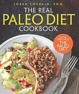 The Real Paleo Diet Cookbook Book