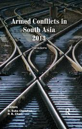 Armed Conflicts in South Asia 2013: Transitions